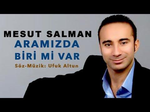 MESUT SALMAN - ARAMIZDA BİRİ Mİ VAR YENİ 2018 / Söz-Müzik: Ufuk Altun