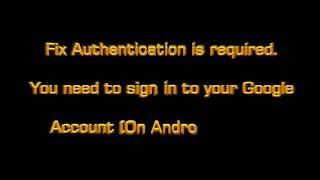 how to fix error authentication is required you need to sign in to your google account on android