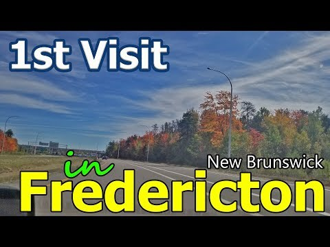1st Time In Fredericton, New Brunswick