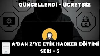 A'dan Z'ye Etik Hacker Eğitimi Seri - 5  GÜNCELLENDİ - ÜCRETSİZ