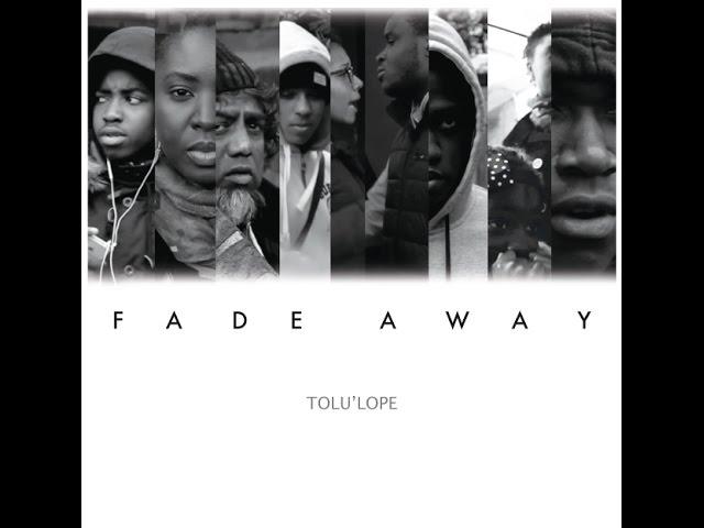 Tolu'lope - Fade Away (Official Music Video) [@thetolulope]