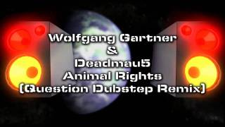 Wolfgang Gartner & Deadmau5 - Animal Rights (Question Dubstep ReMiX)