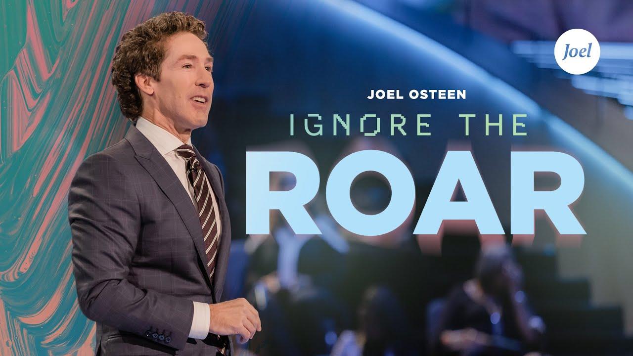 Ignore The Roar | Joel Osteen