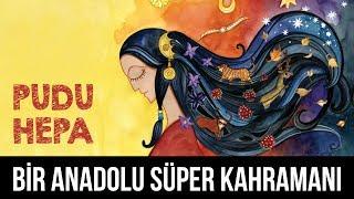 Bir Anadolu Süper Kahramanı: PUDUHEPA