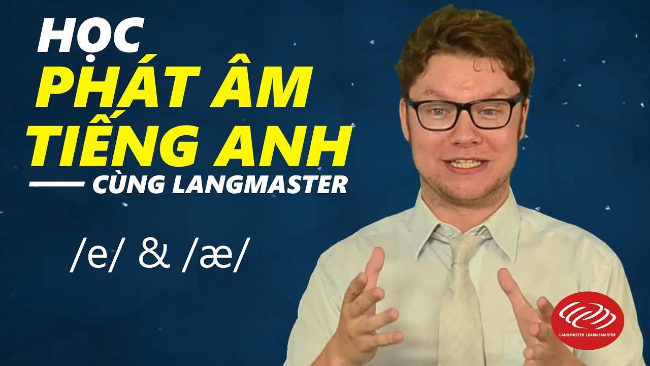 Học phát âm tiếng Anh cùng Langmaster: /e/ & /æ/ [Phát âm tiếng Anh chuẩn #2]