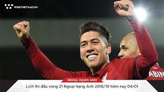 Lịch thi đấu vòng 21 Ngoại hạng Anh 2018/19 hôm nay 04/01 | Tin Bóng Đá | Web The Thao
