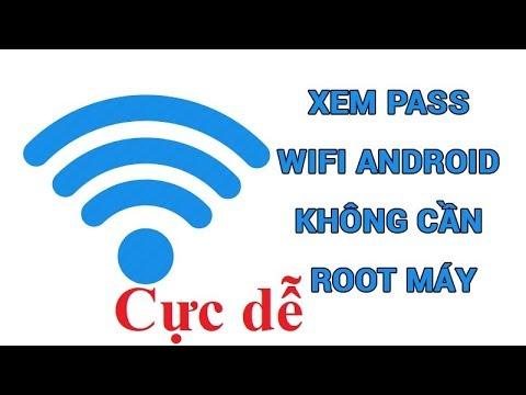 cách hack pass wifi trên điện thoại android - Cách xem pass wifi cực dễ không cần root