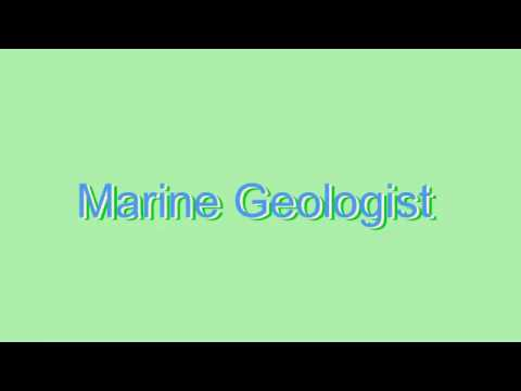 How to Pronounce Marine Geologist