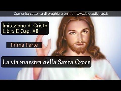 La Via Maestra Della Santa Croce - Prima Parte - Imitazione Di Cristo - Libro II Cap. XII