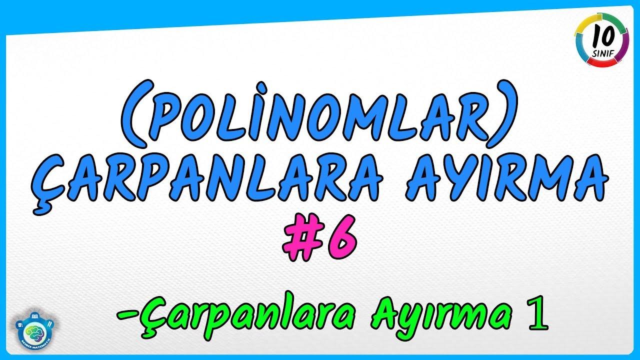 Polinomlar 6 çarpanlara Ayırma 1 10 Sınıf Tyt Ayt Youtube