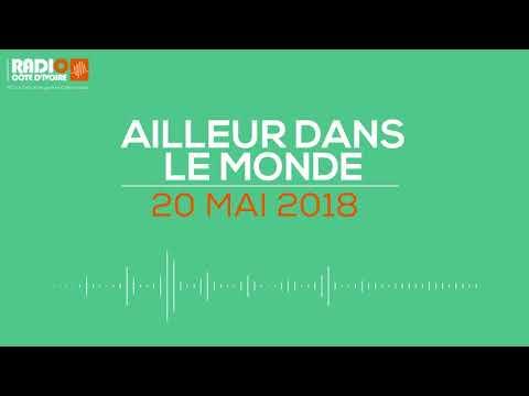 Ailleurs dans le monde'' du 20 mai 2018 - Radio Côte d'Ivoire