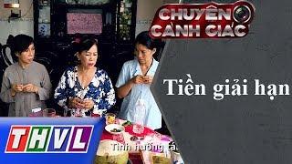 THVL | Chuyện cảnh giác: Tiền giải hạn