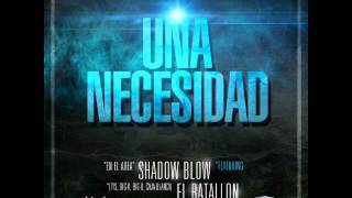 Shadow blow ft El Batallon - Una Necesidad
