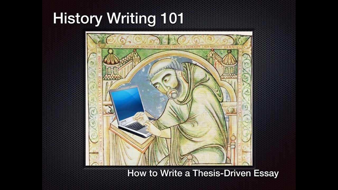 history writing 101 how to write a thesis driven essay history writing 101 how to write a thesis driven essay
