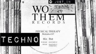TECHNO: Physical Therapy - Baktadust [Work Them Records]