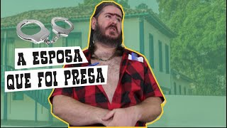 Causos do Chico: A Esposa Que Foi Presa