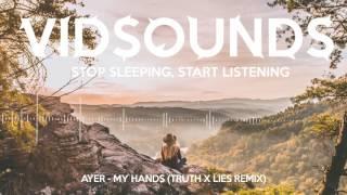 AYER - My Hands (Truth x Lies Remix)