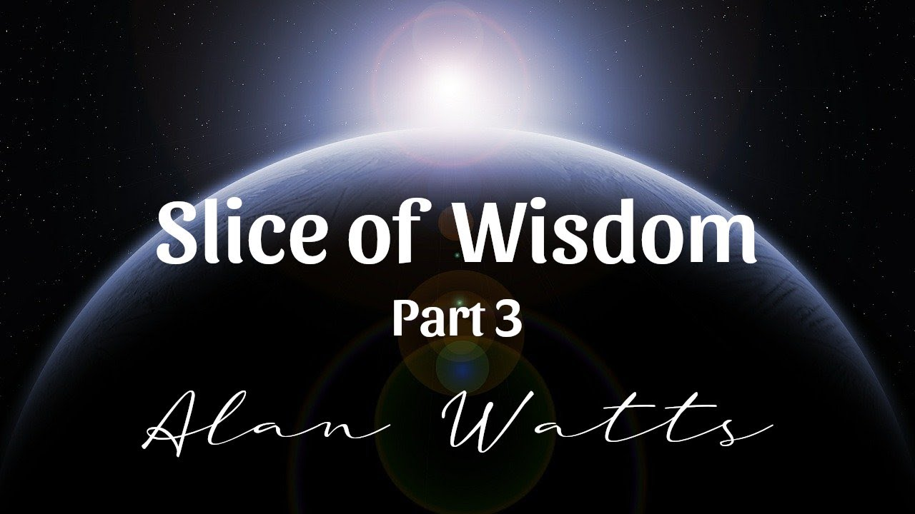 Alan Watts - Slice of Wisdom Part 3