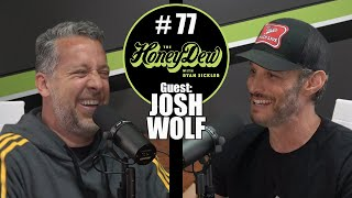 HoneyDew Podcast #77 | @Josh Wolf