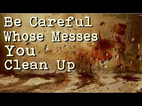 """Be Careful Whose Messes You Clean Up"" Creepypasta"