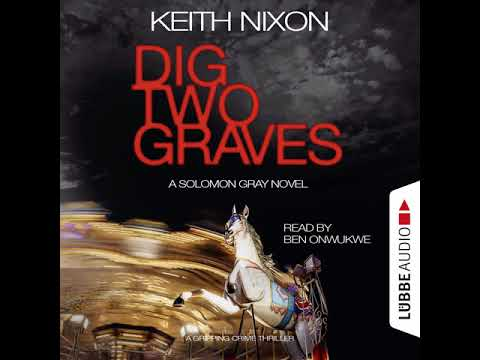 Keith Nixon - Dig Two Graves - The Detective Solomon Gray Series, Book 1