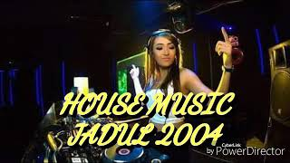 House Music Jadul 2004