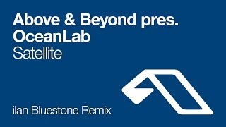 Above & Beyond pres. OceanLab - Satellite (ilan Bluestone Remix)