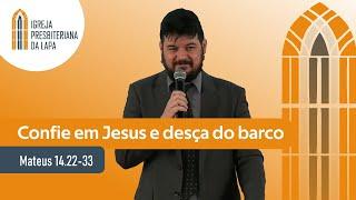 Confie em Jesus e desça do barco (Mateus 14.22-33) por Rev. Henrique Machado