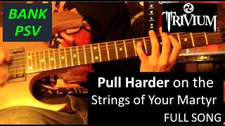 Trivium  :  Pull Harder On The Strings Of Your Martyr  : BANK PSV (guitar cover)