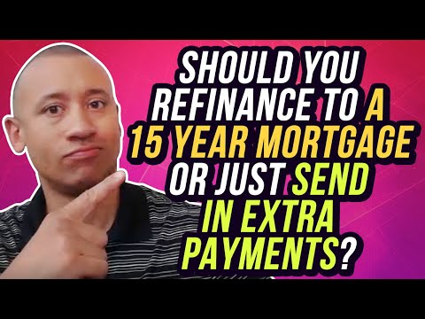 Should You Refinance Your 30-Year Mortgage To A 15-Year Mortgage Or Just Send In Extra Payments?