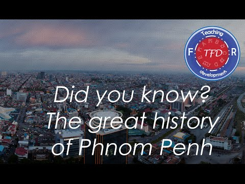 Did you know?: The great history of Phnom Penh