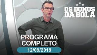 Os Donos da Bola - 12/09/2019 - Programa Completo