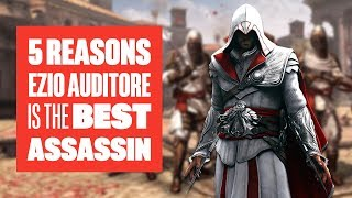 5 Reasons Ezio is the Best Assassin (in Assassin