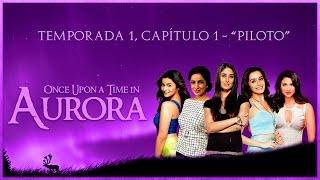 """Once Upon a Time in Aurora: Temporada 1, Capítulo 1 - """"Piloto"""" *GRAN ESTRENO* [HISTORIA CANCELADA]"""