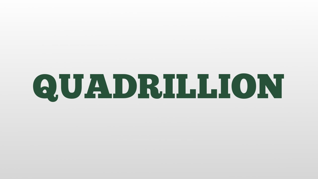 Quadrillion Meaning And Pronunciation Youtube