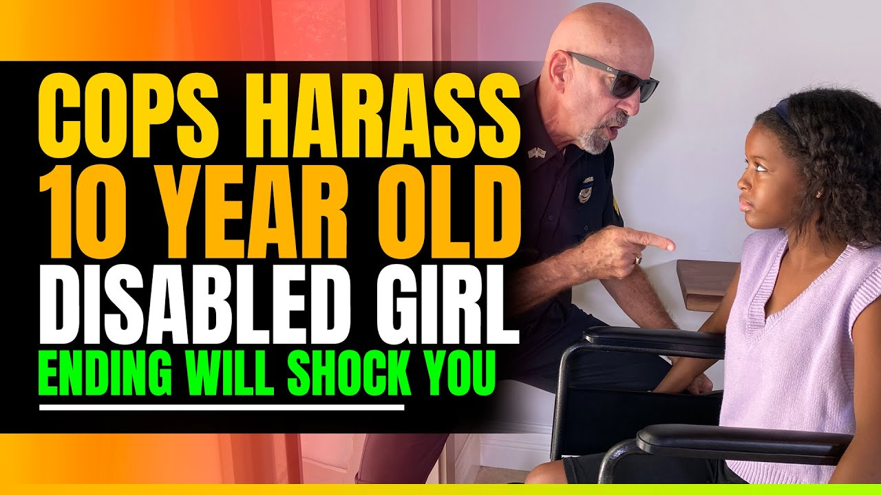 Cops Harass 10 Year Old Disabled Girl. The Ending is Shocking.