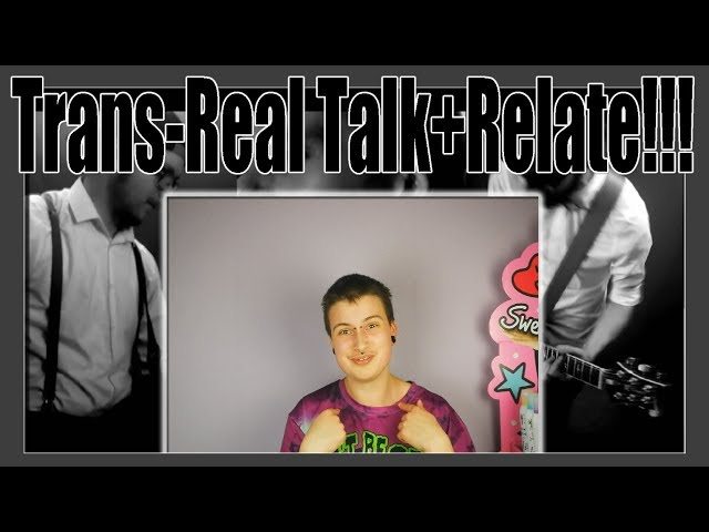 Trans Realtalk ftm #1 + Relates erstes Musikvideo*_*