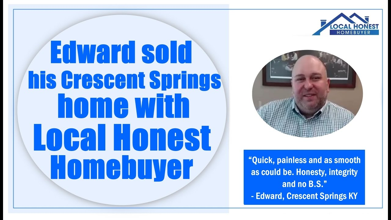 Edward sold his Crescent Springs home fast for cash