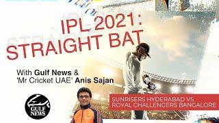IPL 2021: Straight Bat with Gulf News and Mr. Cricket UAE Anis Sajan - SRH vs RCB