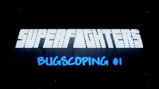 SFD BUGSCOPING #1 (Superfighters Deluxe)