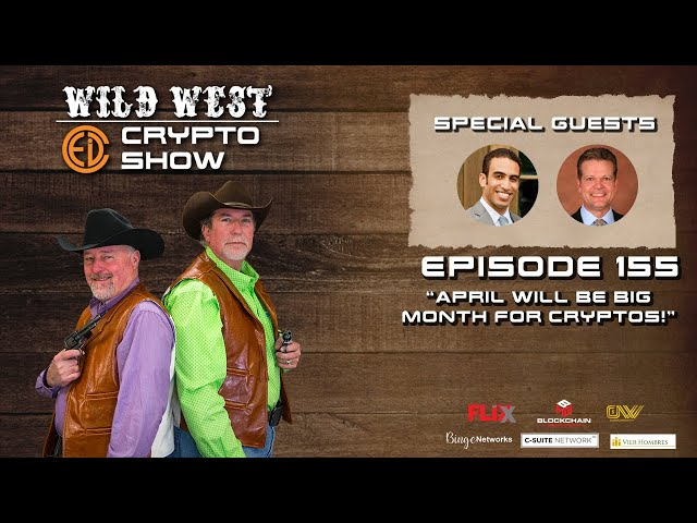 Wild West Crypto Show Episode 155 | April Will Be Big Month for Cryptos!