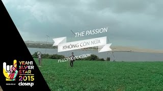 khong con nua  the passion  yeah1 superstar official music video