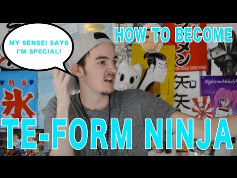 How to Become a Japanese Te Form NINJA!!