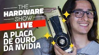 Primeiros testes com a NVIDIA TITAN V  - The Hardware Show LIVE!
