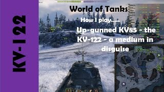 wot how i play up gunned kv85 the kv 122 a medium in disguise