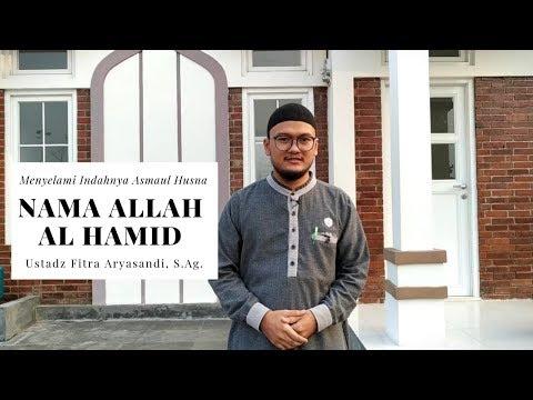 Asmaul Husna (Mengenal Nama Allah Al Hamid) -  Ustadz Fitra Aryasandi, S.Ag.