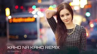 Kaho Na Kaho Dance Remix  2018             DJ Sarfraz Mp4