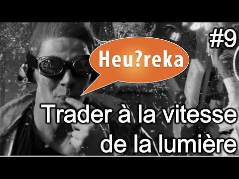 Traders à la vitesse de la lumière - Heu?reka #9