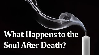 What Happens to the Soul After Death?