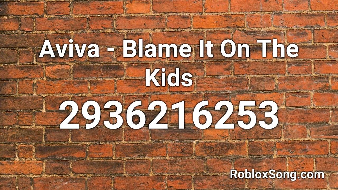 Aviva Blame It On The Kids Roblox Id Music Code Youtube